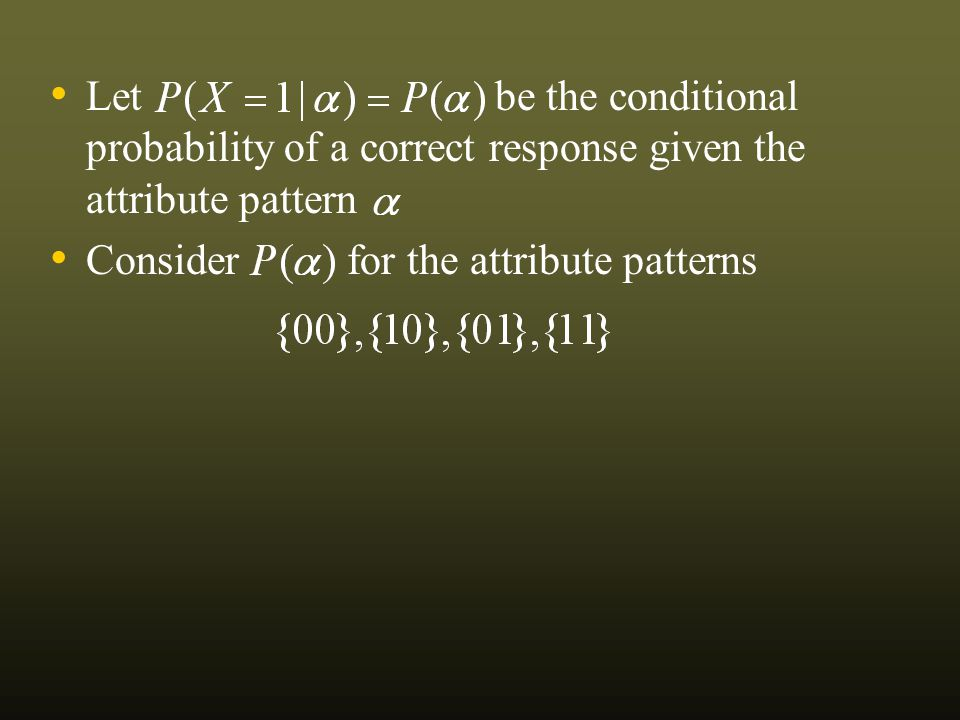 The item response function of the NIDA model is given by Note that the slip and guessing parameters have no subscript for items The NIDA model assumes that the probability of correct application of an attribute is the same for all items For an item requiring, say, the first two attributes where