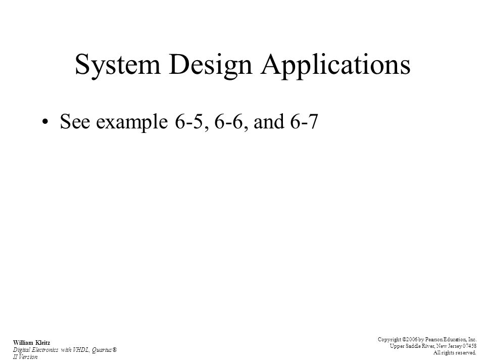 System Design Applications See example 6-5, 6-6, and 6-7 Copyright ©2006 by Pearson Education, Inc.