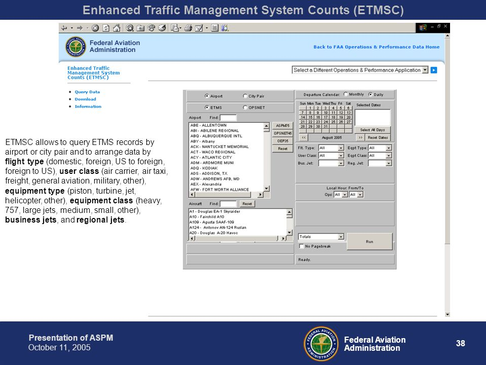 Presentation of ASPM 38 Federal Aviation Administration October 11, 2005 Enhanced Traffic Management System Counts (ETMSC) ETMSC allows to query ETMS