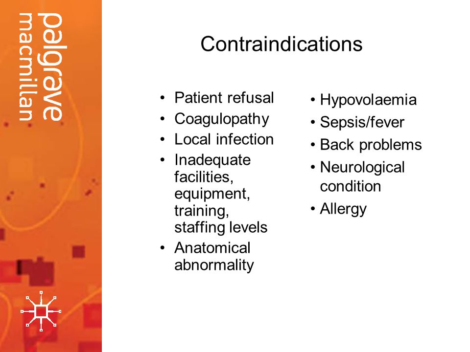 Contraindications Patient refusal Coagulopathy Local infection Inadequate facilities, equipment, training, staffing levels Anatomical abnormality Hypo