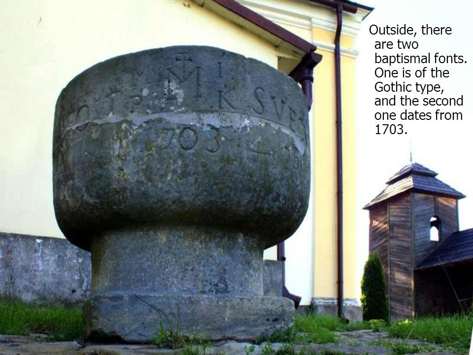 Outside, there are two baptismal fonts.