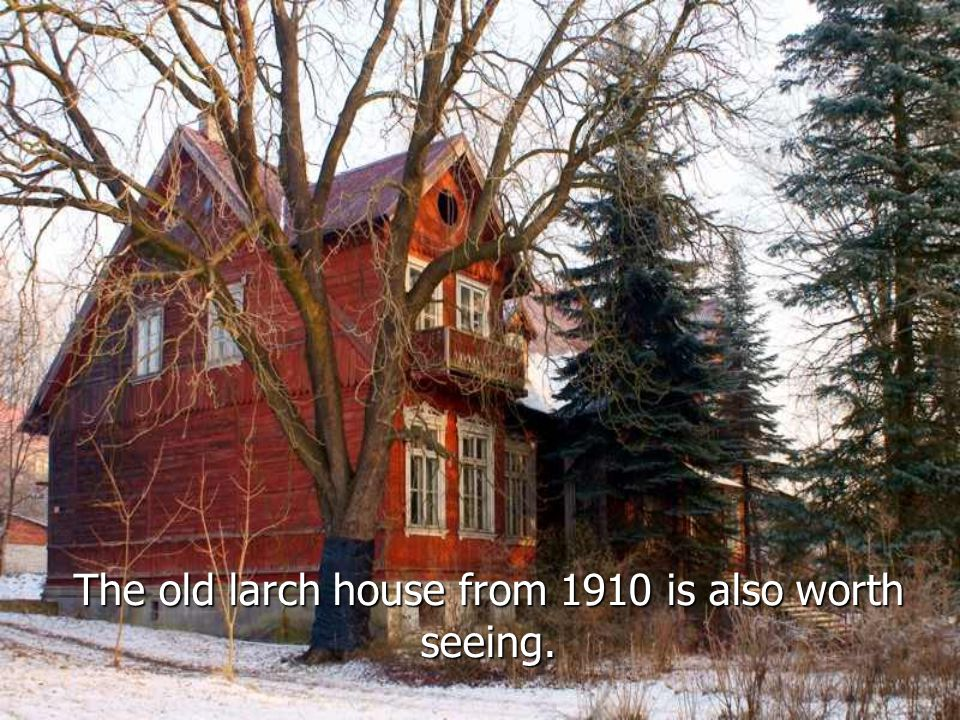 The old larch house from 1910 is also worth seeing.