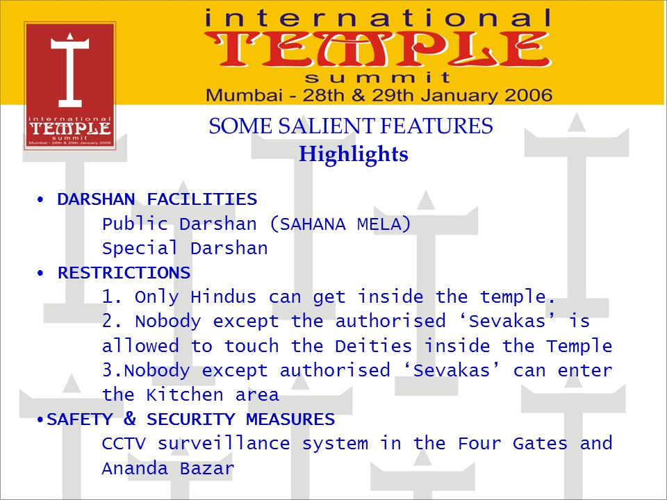 SOME SALIENT FEATURES Highlights DARSHAN FACILITIES Public Darshan (SAHANA MELA) Special Darshan RESTRICTIONS 1.