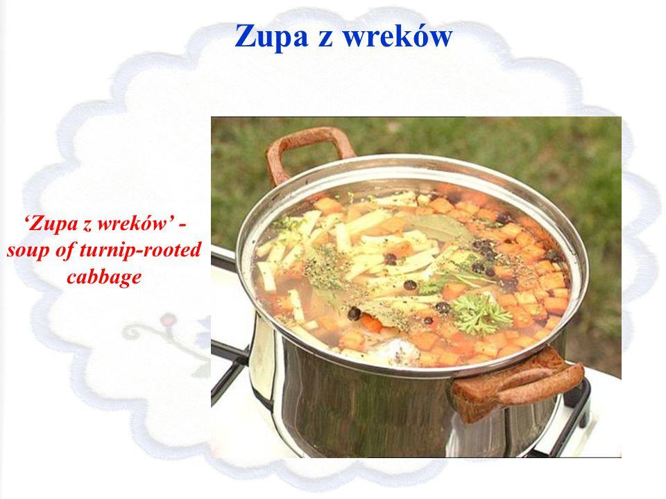 Zupa z wreków Zupa z wreków - soup of turnip-rooted cabbage