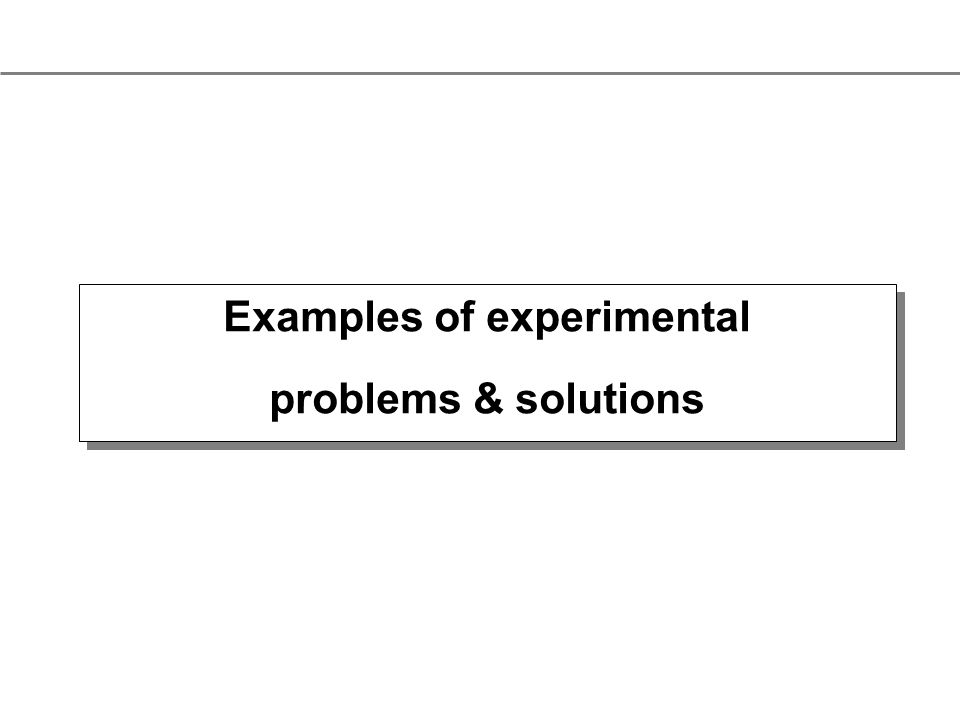 Examples of experimental problems & solutions Examples of experimental problems & solutions