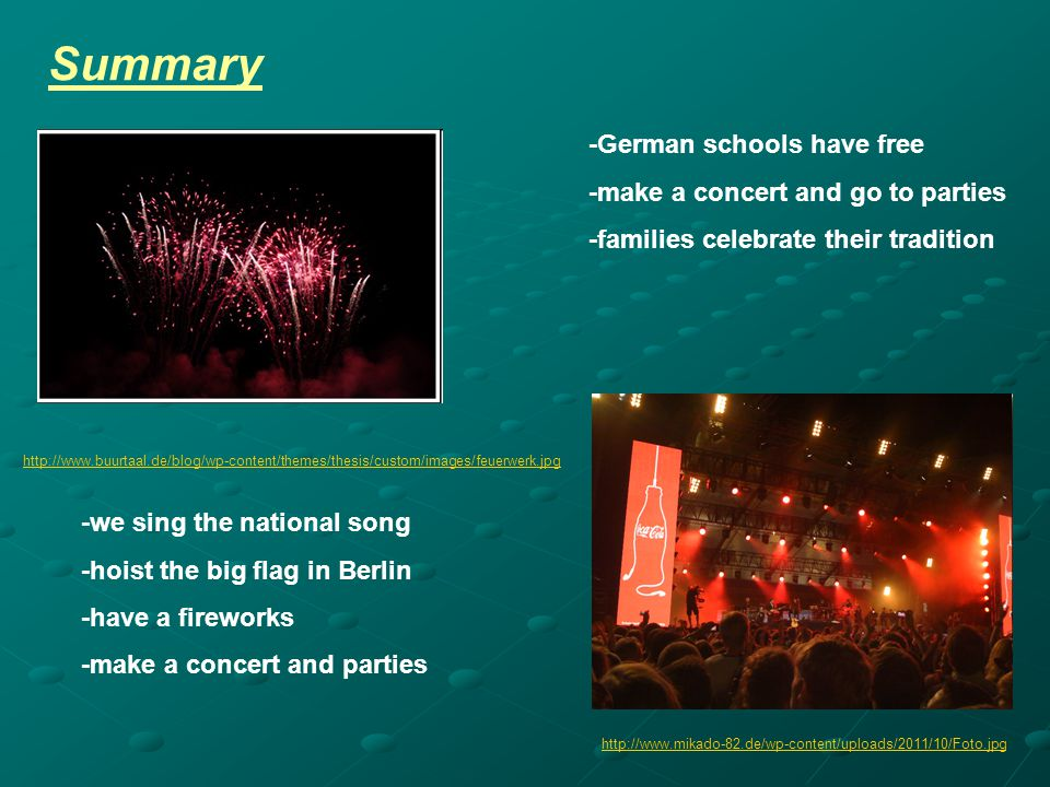 Summary -we sing the national song -hoist the big flag in Berlin -have a fireworks -make a concert and parties -German schools have free -make a conce
