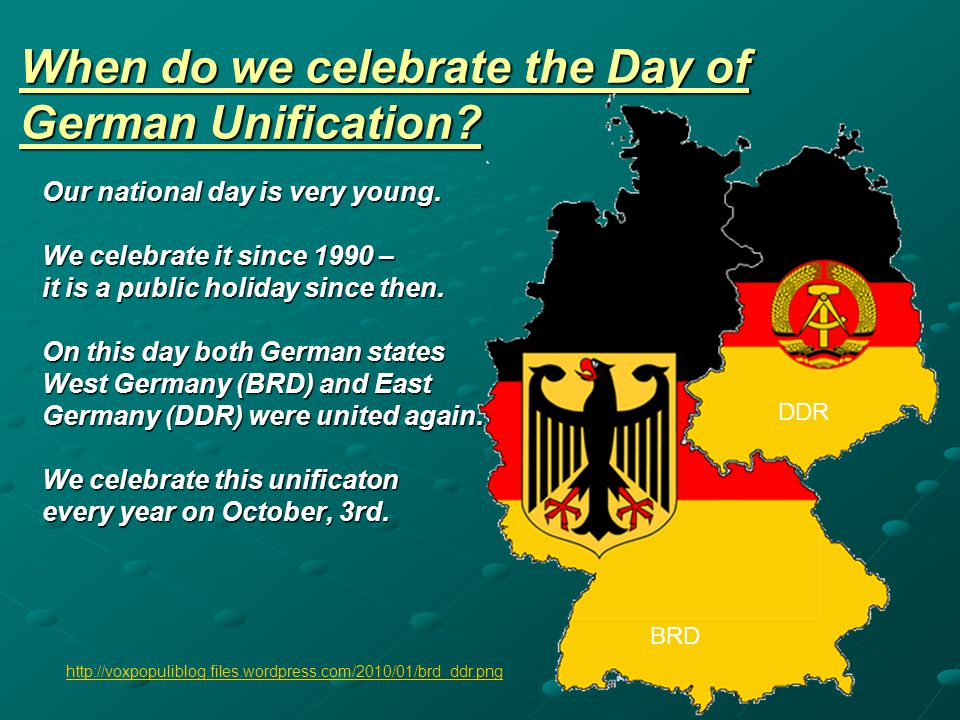 When do we celebrate the Day of German Unification? Our national day is very young. We celebrate it since 1990 – it is a public holiday since then. On