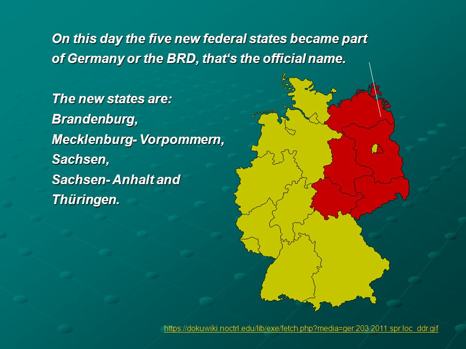 On this day the five new federal states became part of Germany or the BRD, thats the official name.
