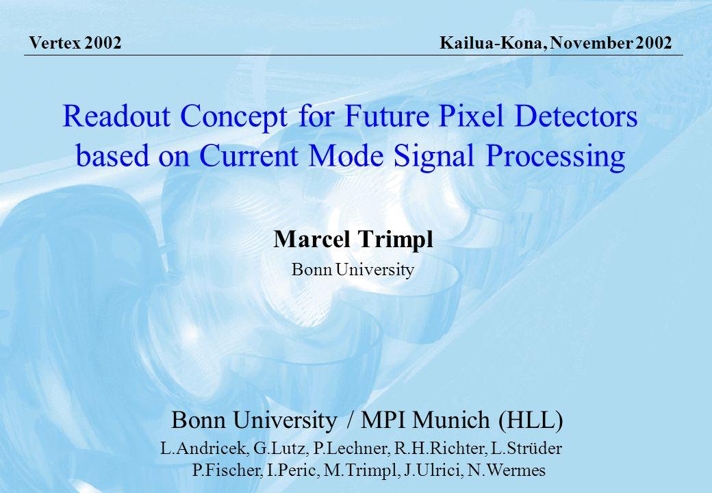 Kailua-Kona, 05.11.2002 Marcel Trimpl, Bonn University DEPFET-Performance single-pixel spectra: ENC = 4.8 +/- 0.1 e - 55 Fe-spectra @ 300K low power consumption (< 1W for whole TESLA vtx-sensor) (row-wise operation) spatial resolution: ~ 9µm (with 50x50 µm 2 pixel) ~ 3.2 mm Matrix-picture with 55 Fe: [J.Ulrici, Bonn] fast and low noise readout needed !.