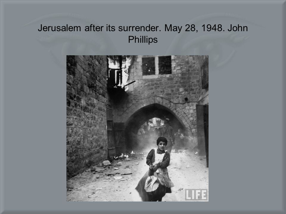 Jerusalem after its surrender. May 28, 1948. John Phillips