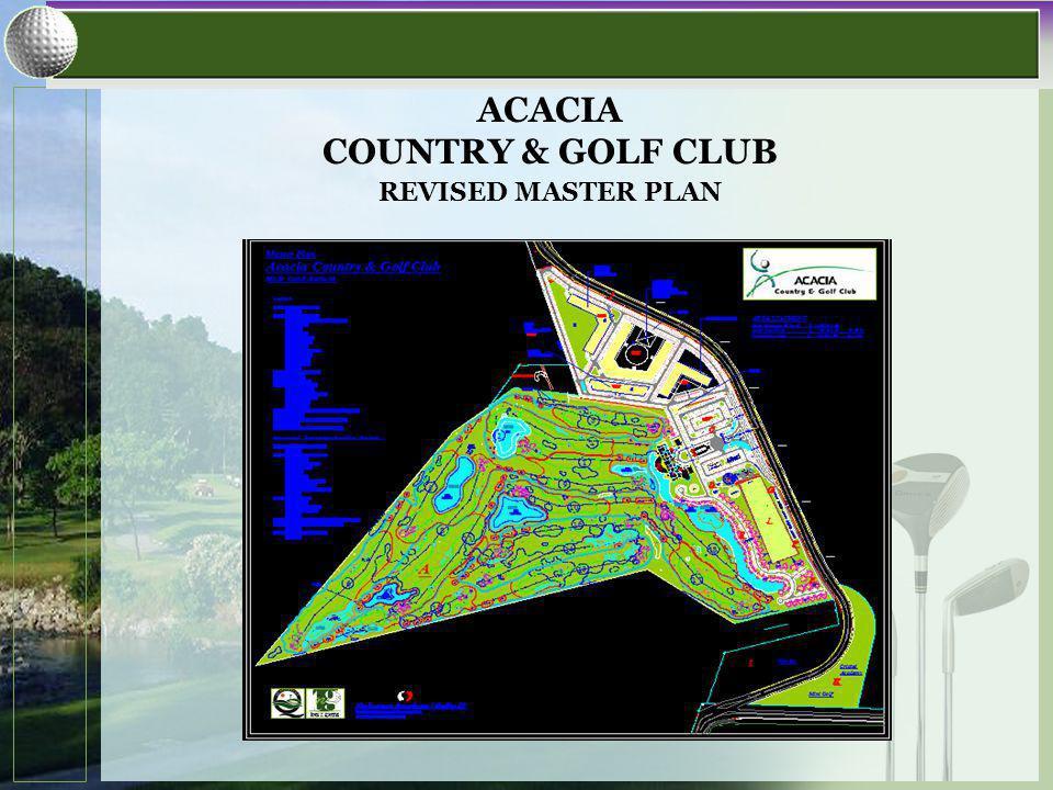 ACACIA COUNTRY & GOLF CLUB REVISED MASTER PLAN