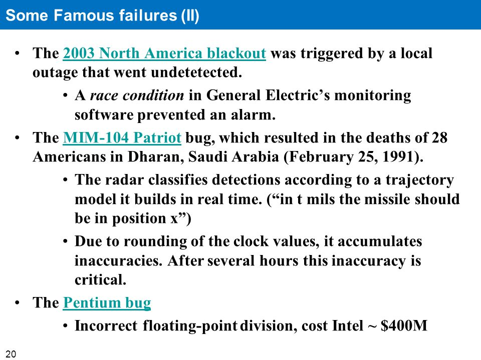 20 The 2003 North America blackout was triggered by a local outage that went undetetected.2003 North America blackout A race condition in General Electrics monitoring software prevented an alarm.