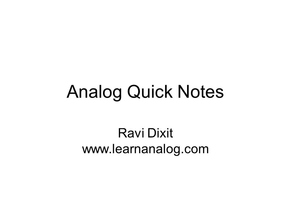 Analog Quick Notes Ravi Dixit www.learnanalog.com