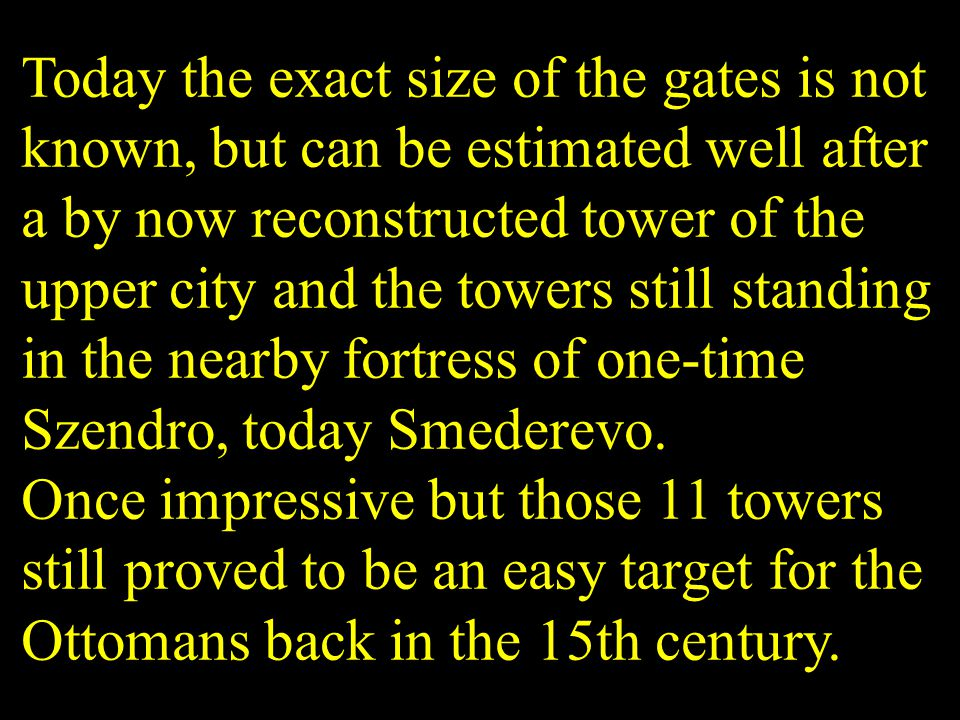 Today the exact size of the gates is not known, but can be estimated well after a by now reconstructed tower of the upper city and the towers still st
