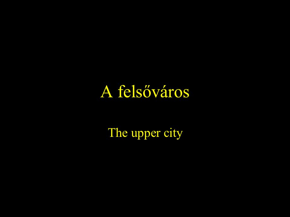 A felsőváros The upper city