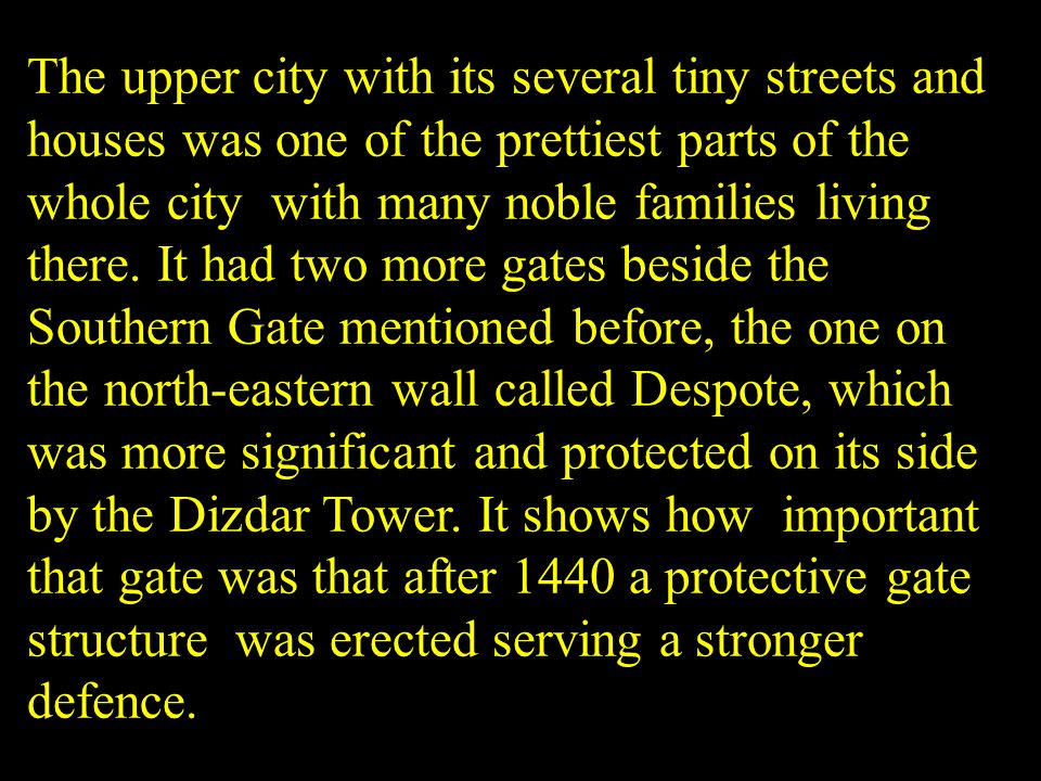 The upper city with its several tiny streets and houses was one of the prettiest parts of the whole city with many noble families living there. It had