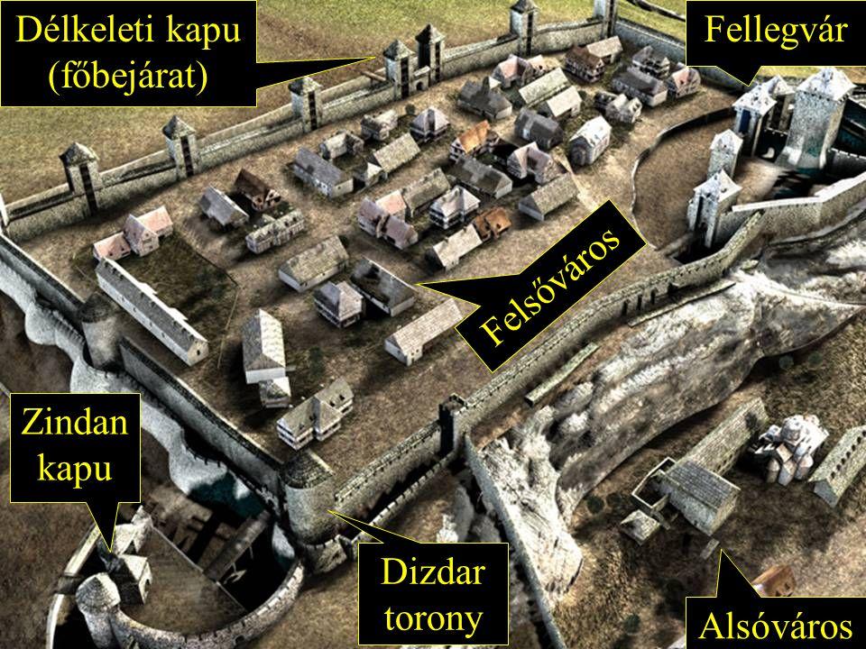 Fellegvár Felsőváros Dizdar torony Zindan kapu Alsóváros Délkeleti kapu (főbejárat)