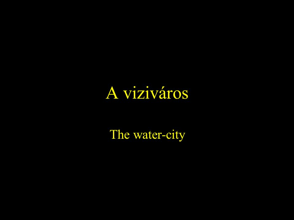 A viziváros The water-city