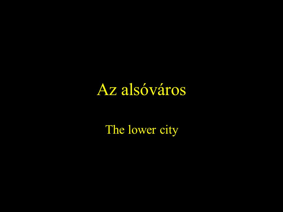 Az alsóváros The lower city