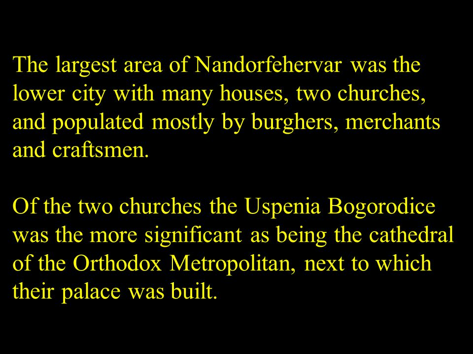 The largest area of Nandorfehervar was the lower city with many houses, two churches, and populated mostly by burghers, merchants and craftsmen.