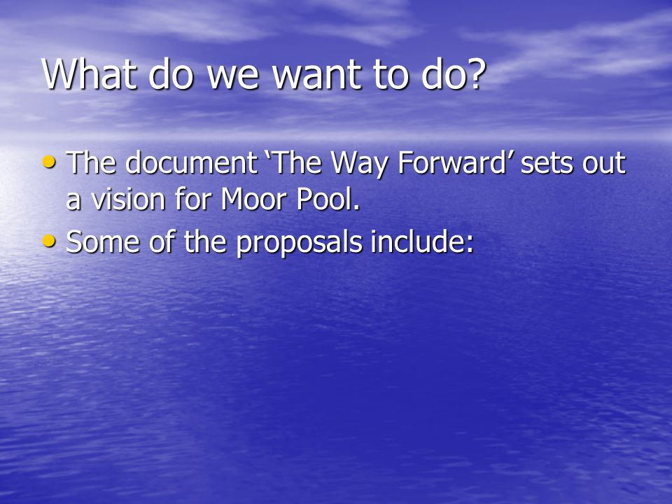 What do we want to do? The document The Way Forward sets out a vision for Moor Pool. The document The Way Forward sets out a vision for Moor Pool. Som