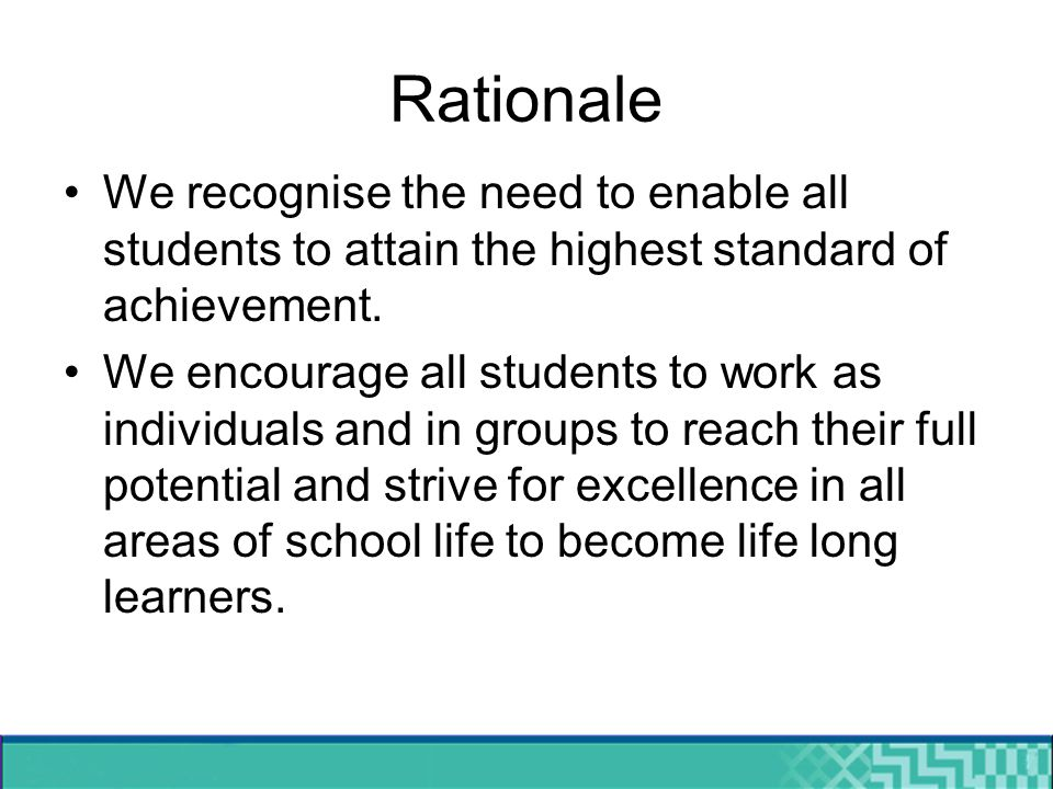 Rationale We recognise the need to enable all students to attain the highest standard of achievement.