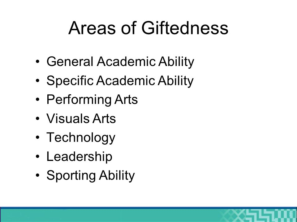 Areas of Giftedness General Academic Ability Specific Academic Ability Performing Arts Visuals Arts Technology Leadership Sporting Ability