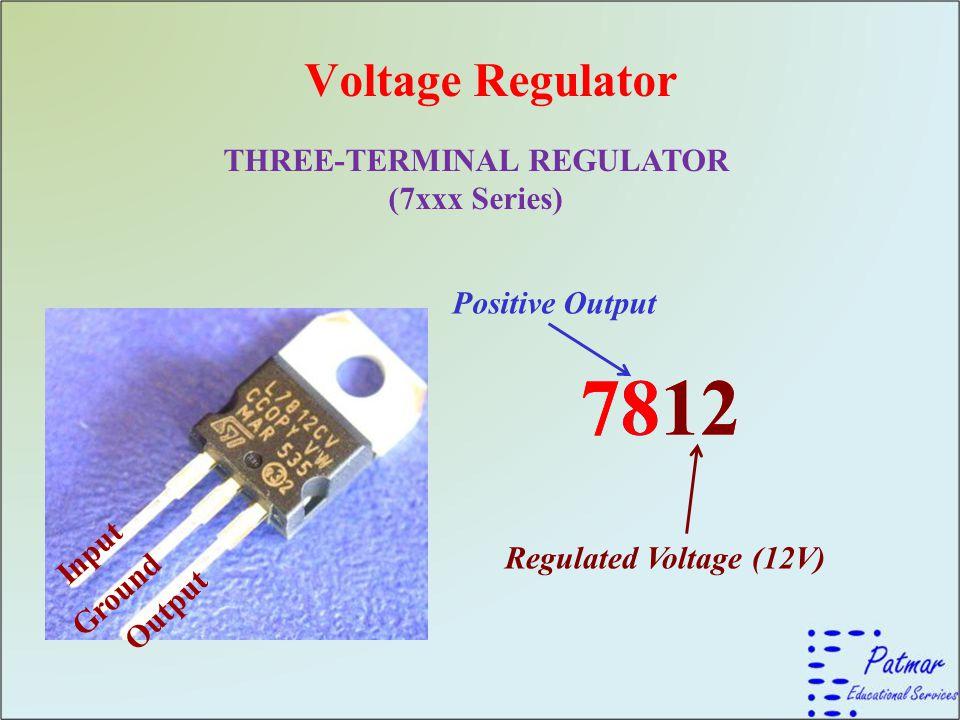 Voltage Regulator THREE-TERMINAL REGULATOR (7xxx Series) 7812 Input Output Ground Positive Output 7812 Regulated Voltage (12V)