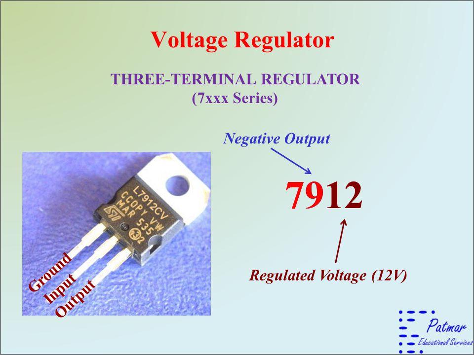 Voltage Regulator THREE-TERMINAL REGULATOR (7xxx Series) 7912 Input Output Ground 7912 Regulated Voltage (12V) Negative Output