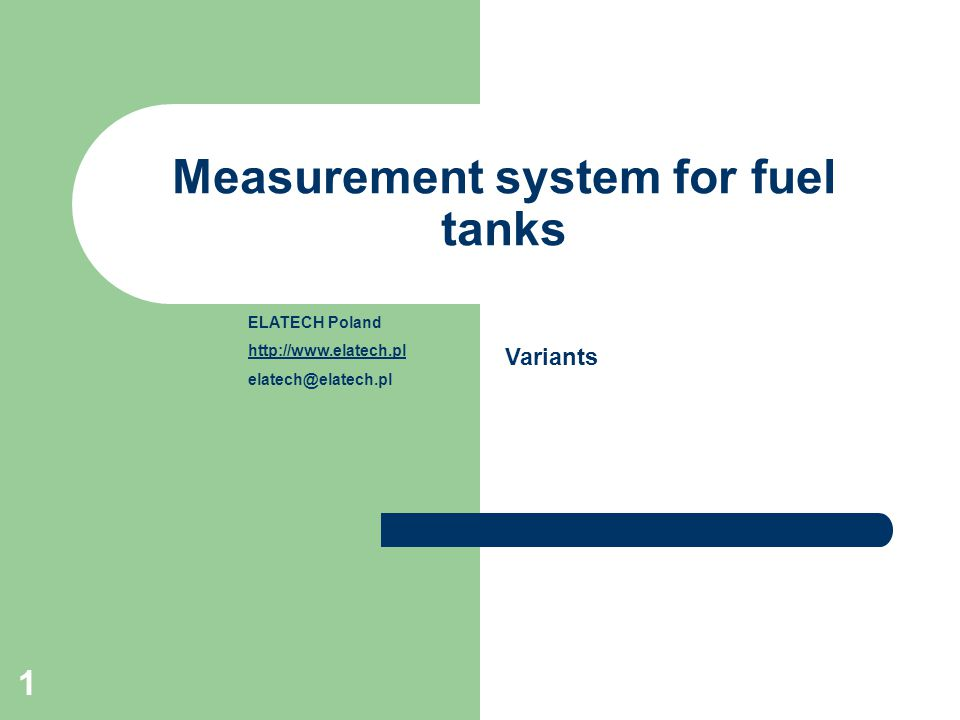 1 Measurement system for fuel tanks Variants ELATECH Poland http://www.elatech.pl elatech@elatech.pl