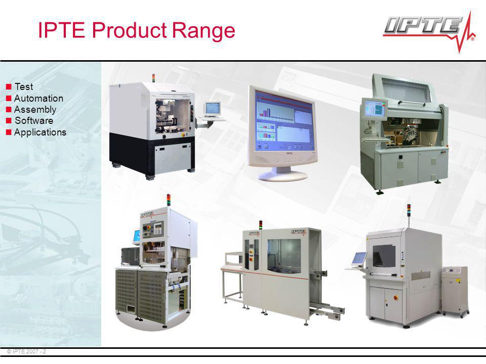 © IPTE 2007 - 13 SPC Software Line Controller SW Interfacing to upper Factory Software Sequencer for test Local data bases Repair Software Operator Interface Laser Marking Entry Wizard Turbo Control IPTE Software Software: