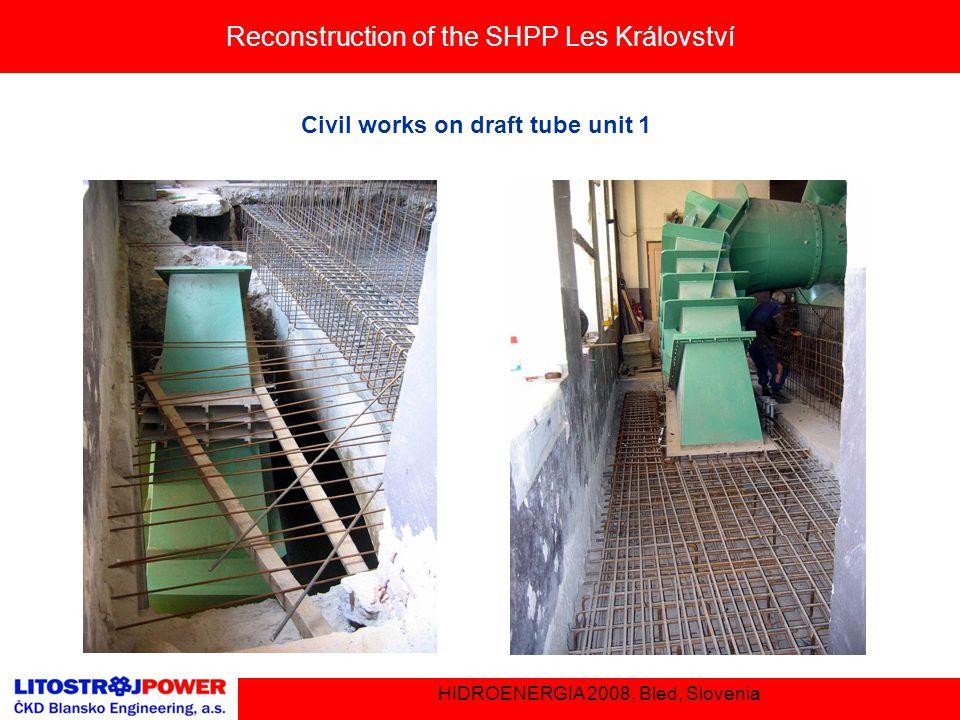 Reconstruction of the SHPP Les Království HIDROENERGIA 2008, Bled, Slovenia Civil works on draft tube unit 1