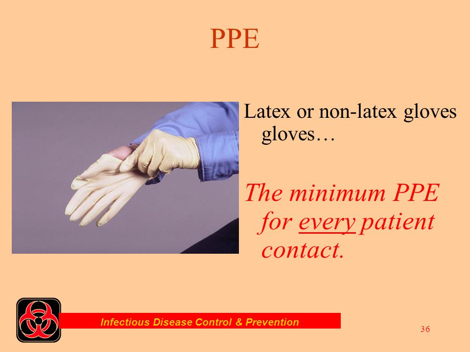 Infectious Disease Control & Prevention 35 PPE PPE should be selected based on the type of exposure and the quantity of blood or OPIM which can be rea