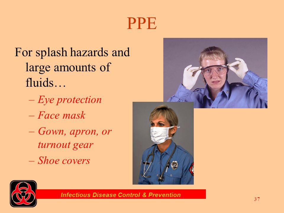 Infectious Disease Control & Prevention 36 Latex or non-latex gloves gloves… The minimum PPE for every patient contact. PPE