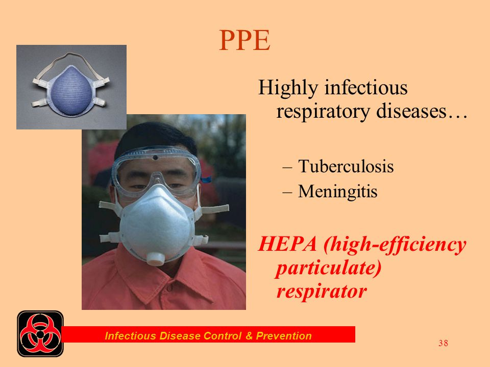 Infectious Disease Control & Prevention 37 For splash hazards and large amounts of fluids… –Eye protection –Face mask –Gown, apron, or turnout gear –S