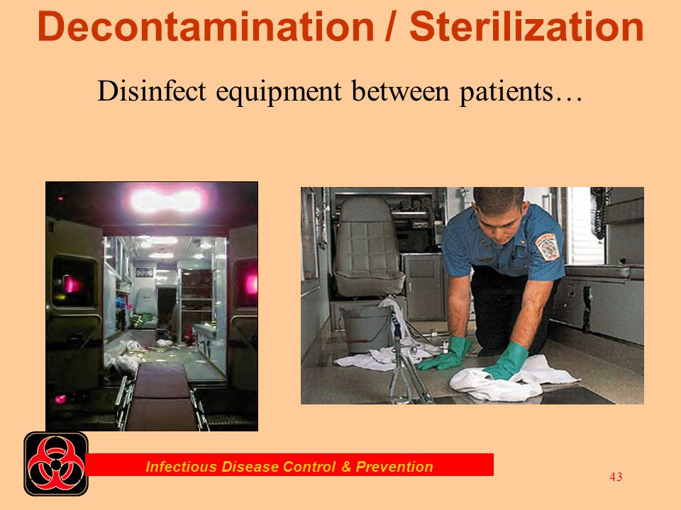 Infectious Disease Control & Prevention 42 Decontamination Equipment and tools must be cleaned and decontaminated before servicing or being put back t