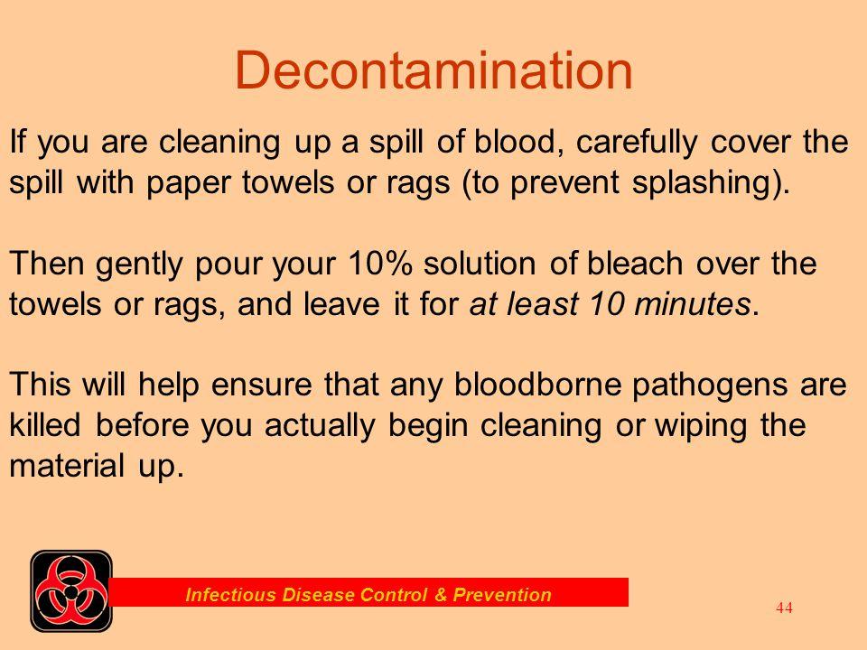 Infectious Disease Control & Prevention 43 Disinfect equipment between patients… Decontamination / Sterilization
