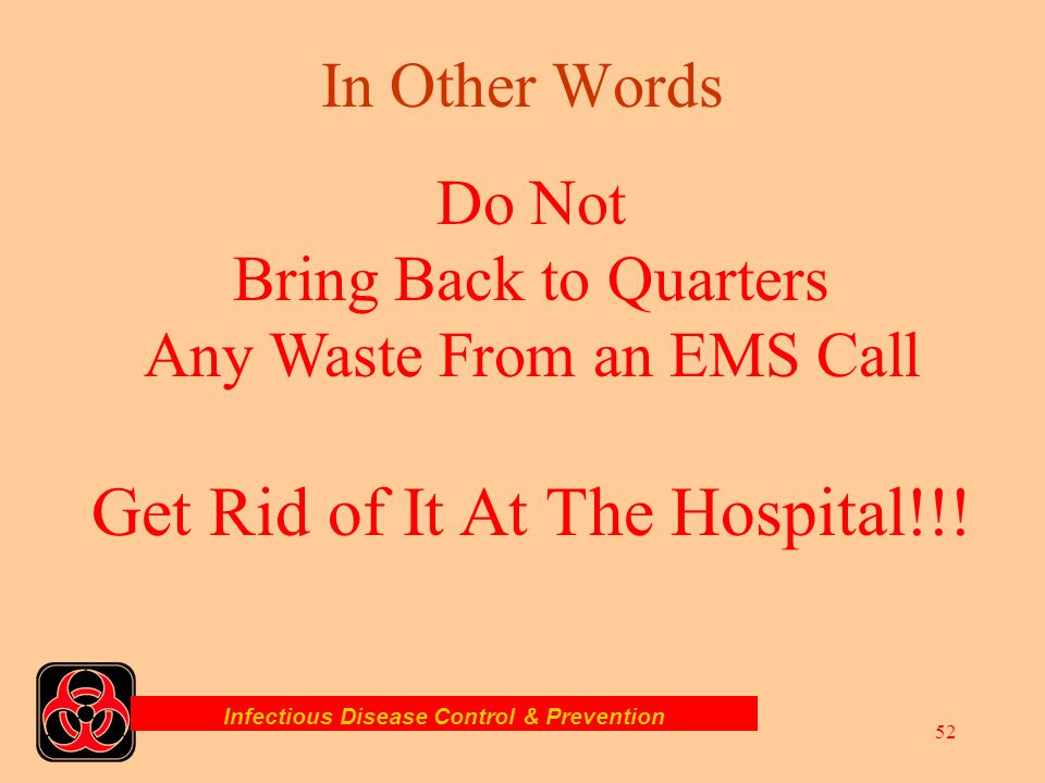 Infectious Disease Control & Prevention 51 Non-Regulated Medical Waste Non-regulated waste that is not generated by a medical facility such as EMS ope