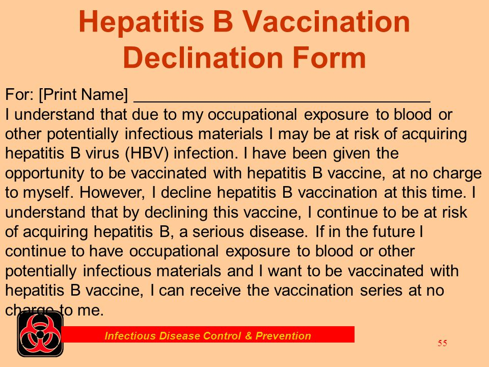 Infectious Disease Control & Prevention 54 Hepatitis B Vaccination Vaccination made from yeast cultures. No risk of getting disease from shots. Help b