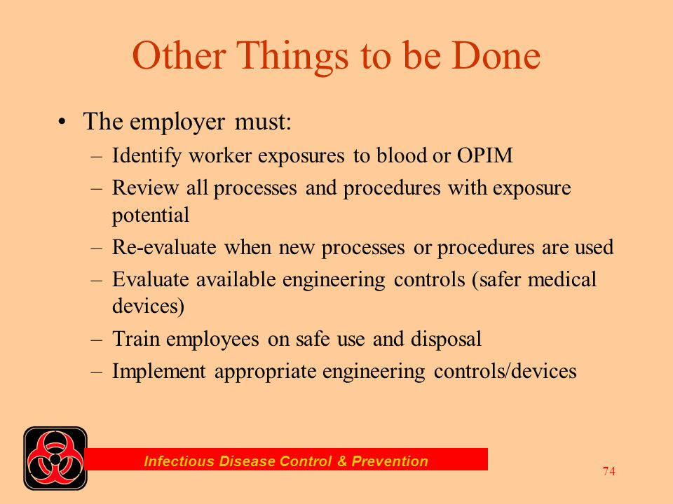 Infectious Disease Control & Prevention 73 Engineering and Work Practice Controls: 1910.1030 Employers must select and implement appropriate engineeri