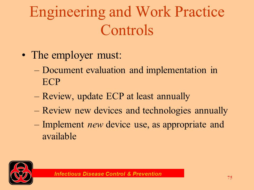 Infectious Disease Control & Prevention 74 Other Things to be Done The employer must: –Identify worker exposures to blood or OPIM –Review all processe