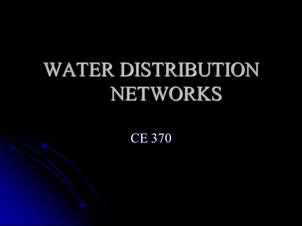 Distribution Network Water distribution systems include mains mains storage reservoir storage reservoir booster pumping stations (if needed) booster pumping stations (if needed) fire hydrants fire hydrants service lines service lines