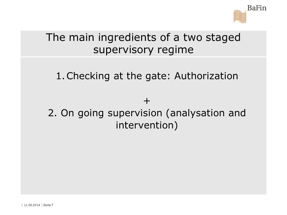 The main ingredients of a two staged supervisory regime 1.Checking at the gate: Authorization + 2.