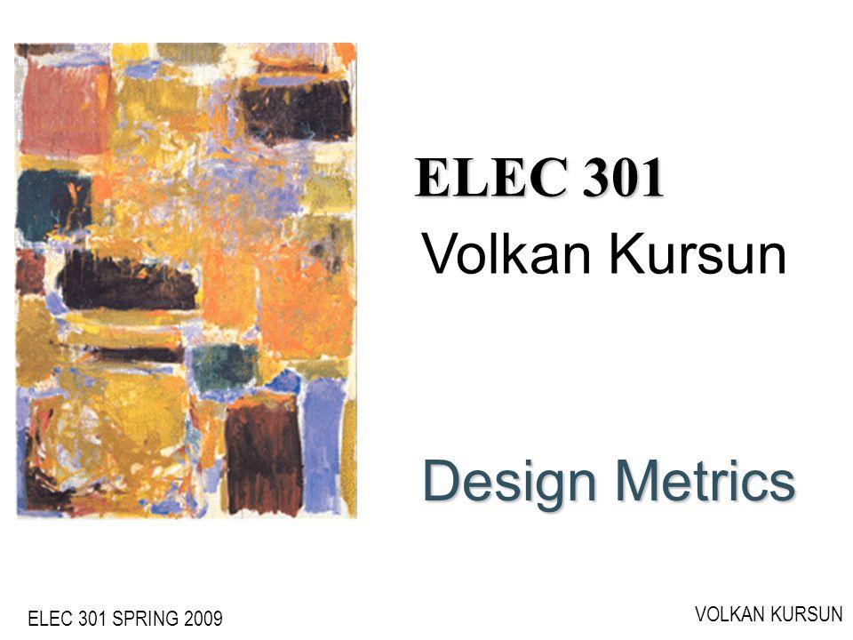 ELEC 301 SPRING 2009 VOLKAN KURSUN ELEC 301 Design Metrics Volkan Kursun
