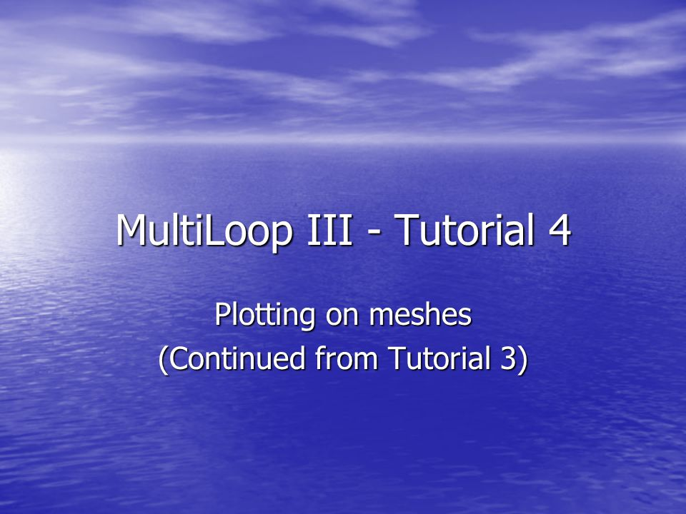 MultiLoop III - Tutorial 4 Plotting on meshes (Continued from Tutorial 3)