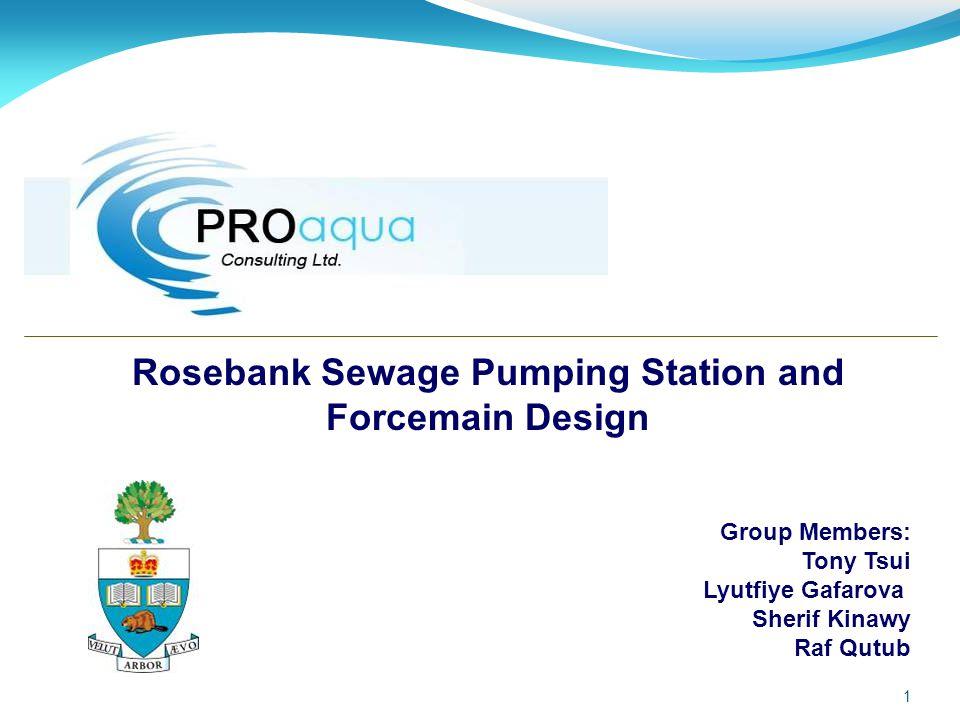 1 Group Members: Tony Tsui Lyutfiye Gafarova Sherif Kinawy Raf Qutub Rosebank Sewage Pumping Station and Forcemain Design