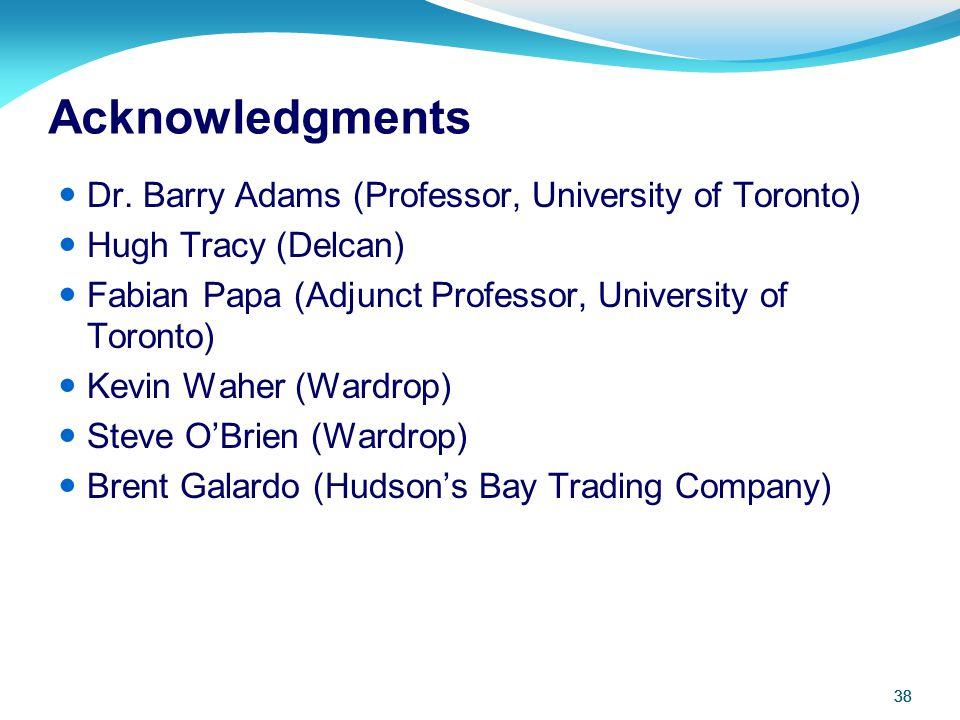 38 Acknowledgments Dr. Barry Adams (Professor, University of Toronto) Hugh Tracy (Delcan) Fabian Papa (Adjunct Professor, University of Toronto) Kevin