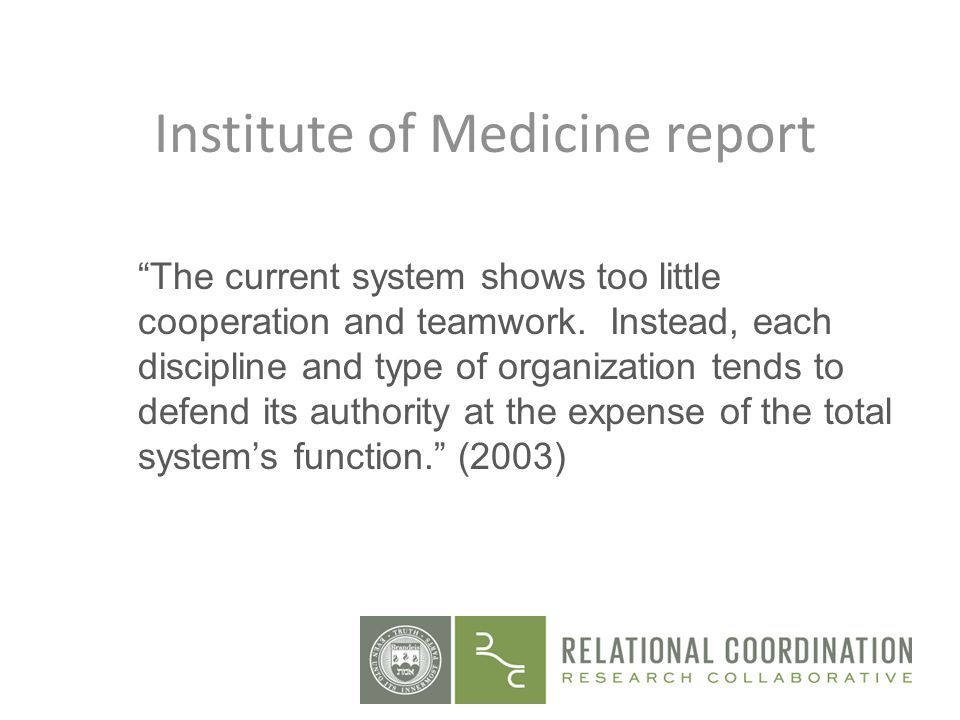 Institute of Medicine report The current system shows too little cooperation and teamwork. Instead, each discipline and type of organization tends to