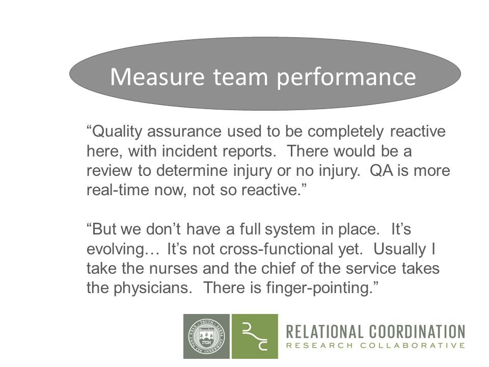 Quality assurance used to be completely reactive here, with incident reports. There would be a review to determine injury or no injury. QA is more rea