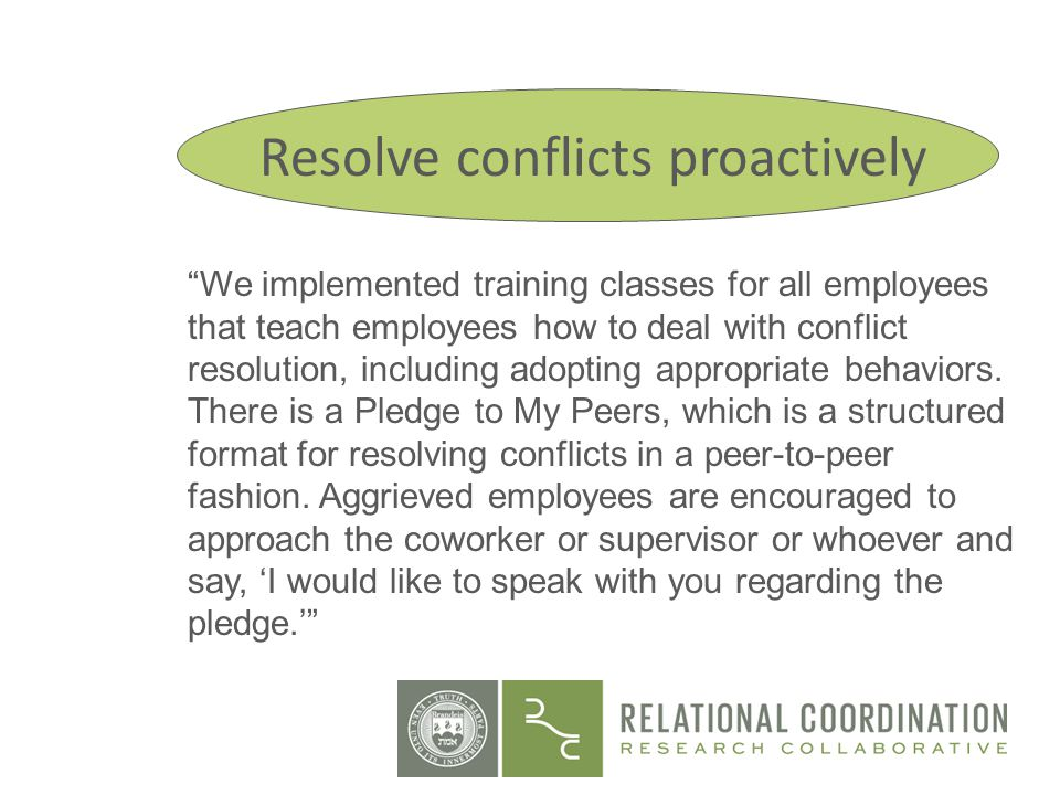 We implemented training classes for all employees that teach employees how to deal with conflict resolution, including adopting appropriate behaviors.